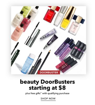 DOORBUSTER | beauty DoorBusters starting at $8 plus free gifts** with qualifying purchase | SHOP NOW