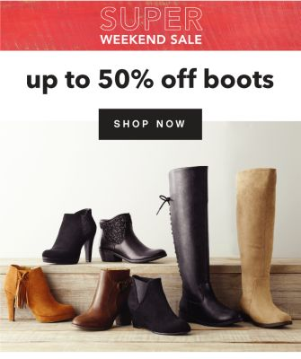 SUPER WEEKEND SALE | up to 50% off boots | SHOP NOW