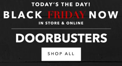 TODAY'S THE DAY! BLACK FRIDAY NOW IN STORE & ONLINE | DOORBUSTERS | SHOP ALL