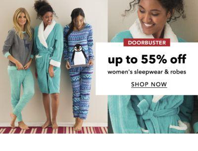 DOORBUSTER | up to 55% off women's sleepwear & robes | SHOP NOW