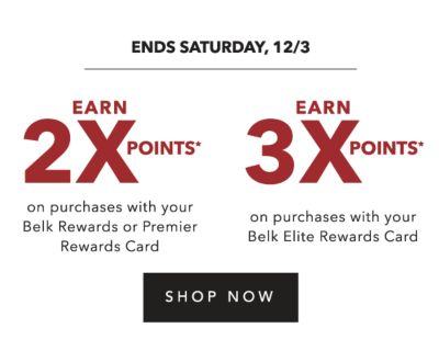 ENDS SATURDAY 12/3 | EARN 2X POINTS* on purchases with your Belk Rewards or Premier Rewards Card | EARN 3X POINTS* on purchases with your Belk Elite Rewards Card | SHOP NOW