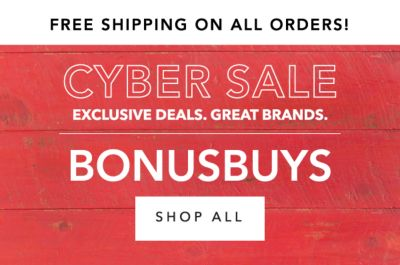 FREE SHIPPING ON ALL ORDERS! | CYBER SALE EXCLUSIVE DEALS. GREAT BRANDS. BONUSBUYS | SHOP ALL