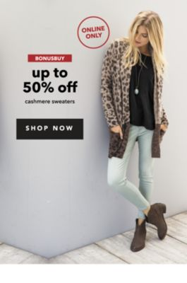 ONLINE ONLY | BONUSBUY up to 50% off cashmere sweaters | SHOP NOW
