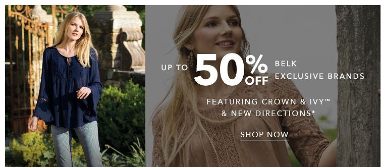 Up to 50% Off Belk Exclusive Brands featuring Crown & Ivy™ & New Directions® - SHOP NOW