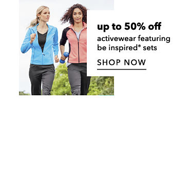 up to 50% off activewear featuring be inspired® sets - SHOP NOW