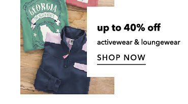 Up to 40 percent off activewear and loungewear. Shop Now.