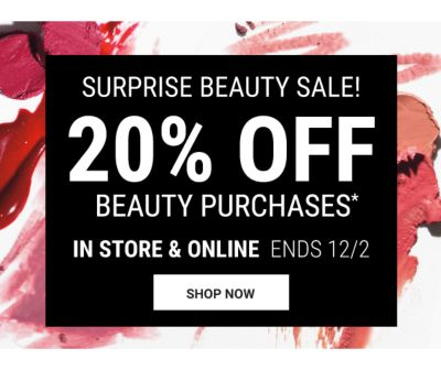 Surprise Beauty Sale! 20% off Beauty Purchases* - In Store & Online Ends 12/2 - Shop Now