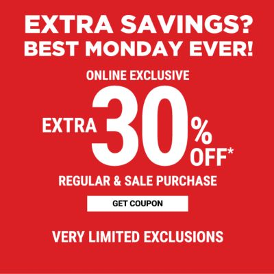 Extra Savings? Best Monday Ever! Online Exclusive - Extra 30% off* regular & sale purchase - Very Limited Exclusions. Get Coupon.
