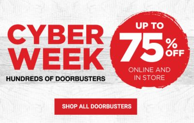 Cyber Week - Hundreds of Doorbusters - Up to 75% off - Online and in store. Shop all Doorbusters.