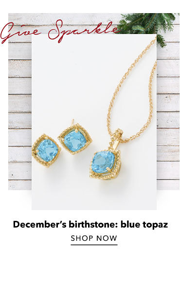 Give Sparkle December's birthstone: blue topaz Shop Now