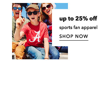 Up to 25 percent off sports fan apparel. Shop Now.