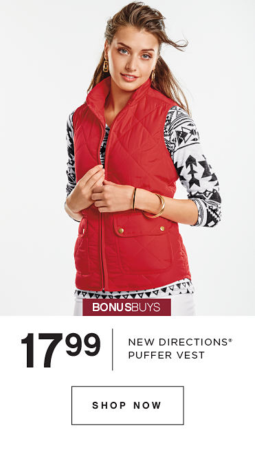 BONUSBUYS | 17.99 NEW DIRECTIONS® PUFFER VESTS | SHOP NOW
