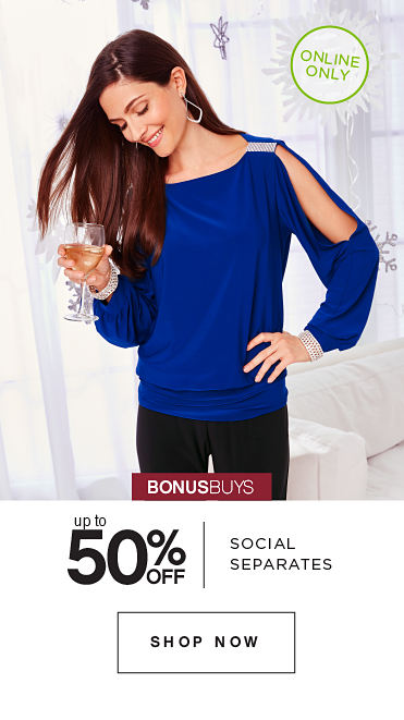 ONLINE ONLY | BONUSBUYS | up to 50% OFF SOCIAL SEPARATES | SHOP NOW