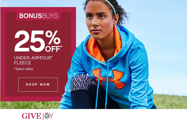 BONUSBUYS | 25% OFF UNDER ARMOUR® FLEECE *select stlyes | GIVE JOY | SHOP NOW