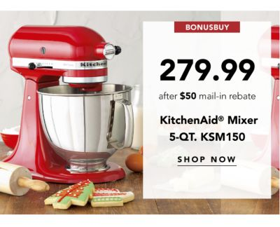 279.99 after $50 mail-in rebate | KITCHEN AID® 5-QT. MIXER (KSM150) | SHOP NOW