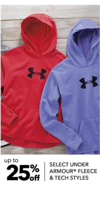 up to 25% off SELECT UNDER ARMOUR® FLEECE & TECH STYLES