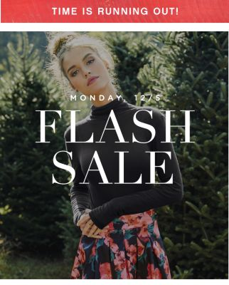 TIME IS RUNNING OUT! | MONDAY, 12/5 FLASH SALE