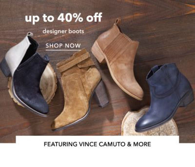 up to 40% off designer boots | SHOP NOW | FEATURING VINCE CAMUTO & MORE