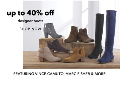 up to 40% off designer boots | SHOP NOW | FEATURING VINCE CAMUTO, MARC FISHER & MORE