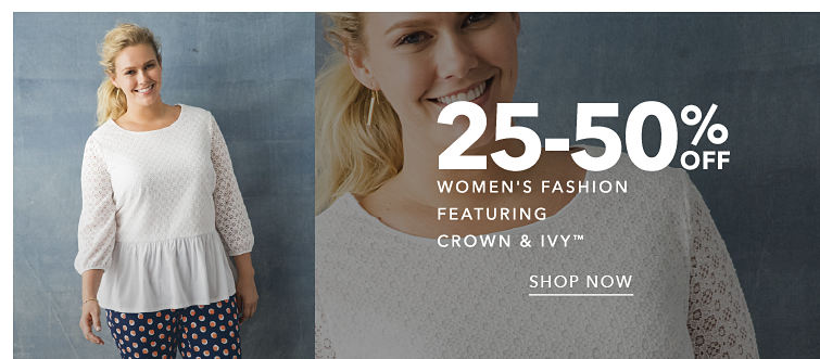 25-50% Off Women's Fashion featuring Crown & Ivy™ - SHOP NOW
