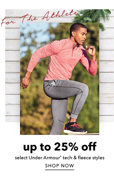 For the athlete. Up to 25% off select Under Armour registered trademark tech and fleece styles. Shop now