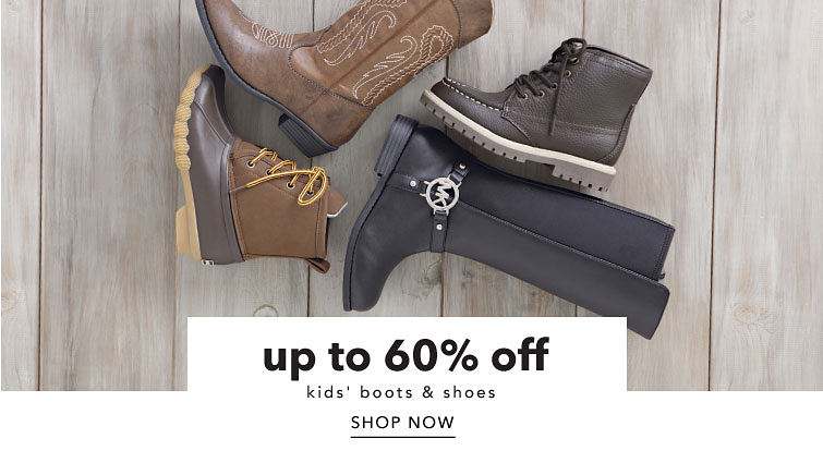 up to 60% off kids' boots & shoes Shop Now