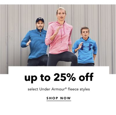 up to 25% off select Under Armour® fleece styles | SHOP NOW