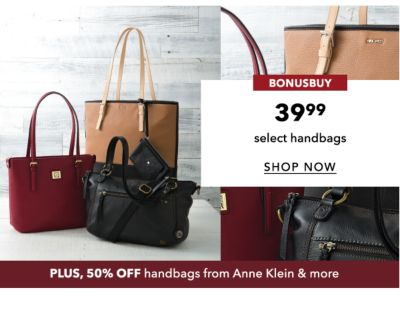 BONUSBUY | 39.99 select handsbags | SHOP NOW | PLUS, 50% OFF handbags from Anne Klein & MORE