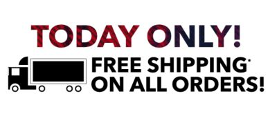TODAY ONLY! FREE SHIPPING ON ALL ORDERS!