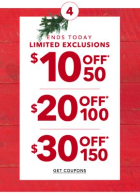 4 | ENDS TODAY LIMITED EXCLUSIONS | $10 OFF* $50 | $20 OFF* $100 | $30 OFF* $150 | GET COUPONS
