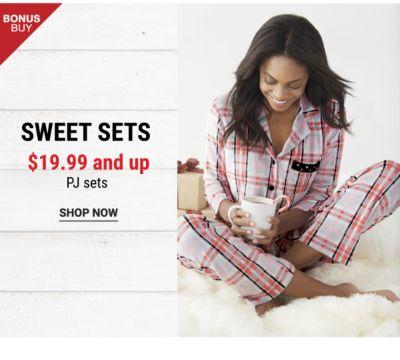 Bonus Buy! Sweet Sets - 19.99 and Up PJ Sets - Shop Now