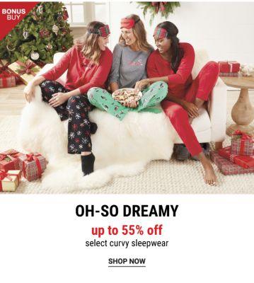 Bonus Buy! Oh-So-Dreamy - Up to 55% off Select Curvy Sleepwear - Shop Now