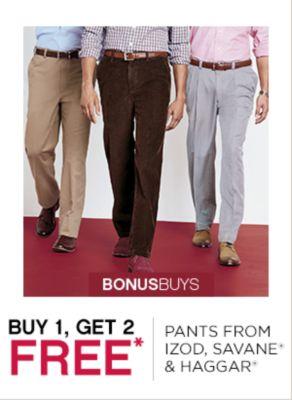 BONUSBUYS | BUY 1, GET 2 FREE* | PANTS FROM IZOD, SAVANE® & HAGGAR®