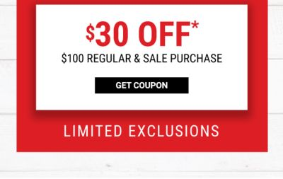 Biggest Sale of the Season - TODAY ONLY! 6AM-1PM In Store and Online   $10 off* $20 Regular & Sale Purchase - $30 off* $100 Regular & Sale Purchase - LIMITED EXCLUSIONS - Get Coupon