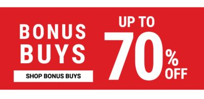 Bonus Buys - Up to 70% off. Shop Bonus Buys.