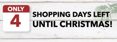 ONLY 4 SHOPPING DAYS LEFT UNTIL CHRISTMAS!