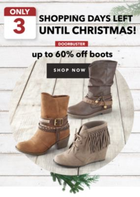 ONLY 3 SHOPPING DAYS LEFT UNTIL CHRISTMAS! DOORBUSTER up to 60% off boots SHOP NOW