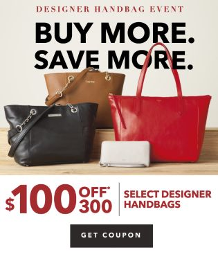 DESIGNER HANDBAG EVENT BUY MORE. SAVE MORE. | $100 OFF* $300 SELECT DESIGNER HANDBAGS | GET COUPON