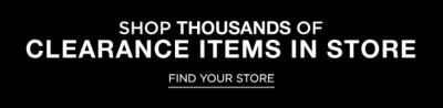Shop thousands of clearance items in store. Find Your Store.
