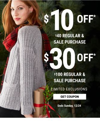 $10 off* $40 regular & sale purchase | $30 off* $100 regular & sale purchase - Limited Exclusions - Ends Sunday, 12/24. Get Coupon.