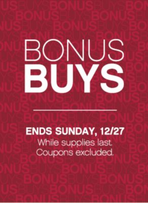 BONUSBUYS | ENDS SUNDAY, 12/27 While supplies last. Coupons excluded.