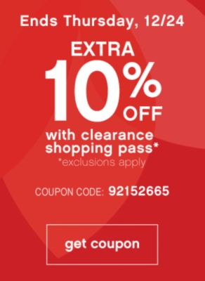 Ends Thursday, 12/24 EXTRA 10% OFF with clearance shopping pass* *exclusions apply | COUPON CODE: 92152665 | get coupon
