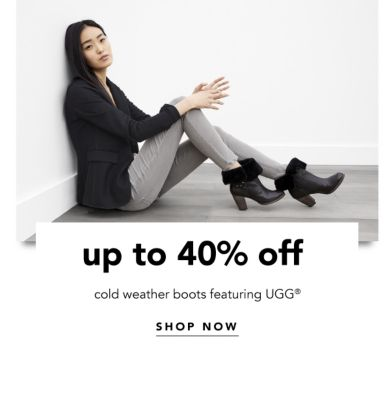up to 40% off cold weather boots featuring UGG® | SHOP NOW