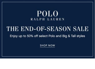 POLO RALPH LAUREN | THE END-OF-SEASON SALE | Enjoy up to 50% off select Polo and Big & Tall styles | SHOP NOW
