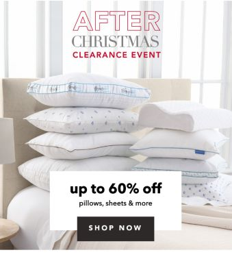 AFTER CHRISTMAS CLEARANCE EVENT | up to 60% off pillows, sheets & more | SHOP NOW