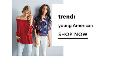 Trend: Young American. Shop Now.