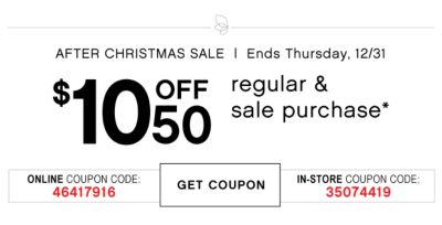 AFTER CHRISTMAS SALE | Ends Thursday, 12/31 | $10 OFF 50 | regular & sale purchase* | ONLINE COUPON CODE: 46417916 | GET COUPON | IN-STORE COUPON: 35074419