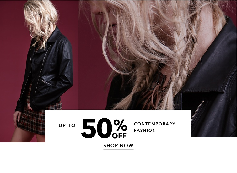 Up to 50 percent off. Contemporary Fashion. Shop Now.