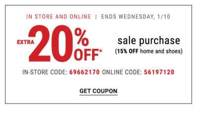 Extra 20% off* sale purchase (15% off home and shoes) - In Store and Online - Ends Wednesday, 1/10 {In Store Code: 69662170 | Online Code: 56197120}. Get Coupon.
