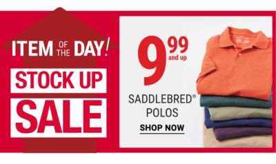 Stock Up Sale Item of the Day - 9.99 and Saddlebred® Polos. Shop Now.